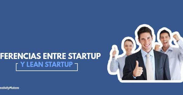 Diferencias entre Startup y Lean Startup