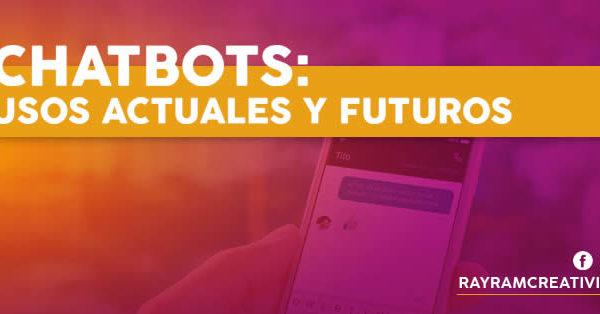 Chatbots: Usos Actuales y Futuros