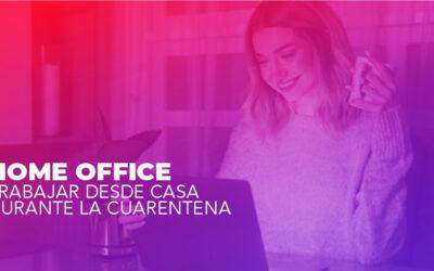 HOME OFFICE Trabajar desde casa durante la cuarentena
