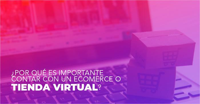 ¿eCommerce… Por qué es importante contar con una tienda virtual?