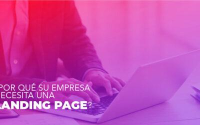 ¿Por qué su empresa necesita una Landing Page?